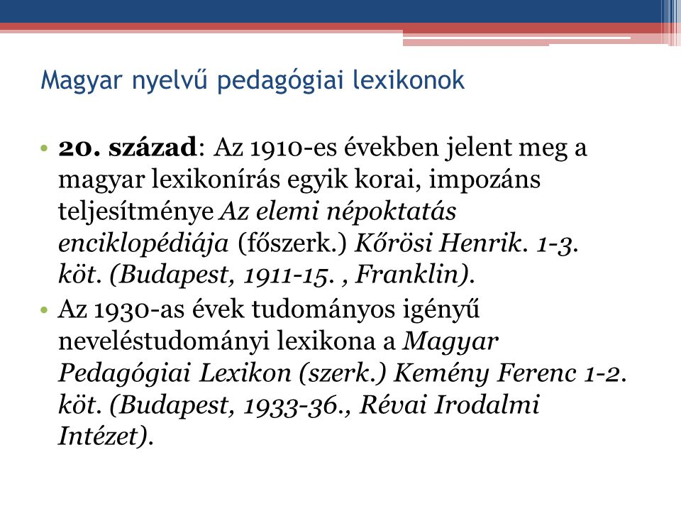 Magyar nyelvű pedagógiai lexikonok 20. század: Az 1910-es években jelent meg a magyar lexikonírás egyik korai, impozáns teljesítménye Az elemi népokta