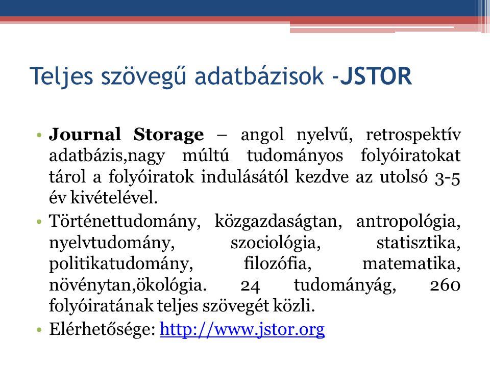 Teljes szövegű adatbázisok -JSTOR Journal Storage – angol nyelvű, retrospektív adatbázis,nagy múltú tudományos folyóiratokat tárol a folyóiratok indul