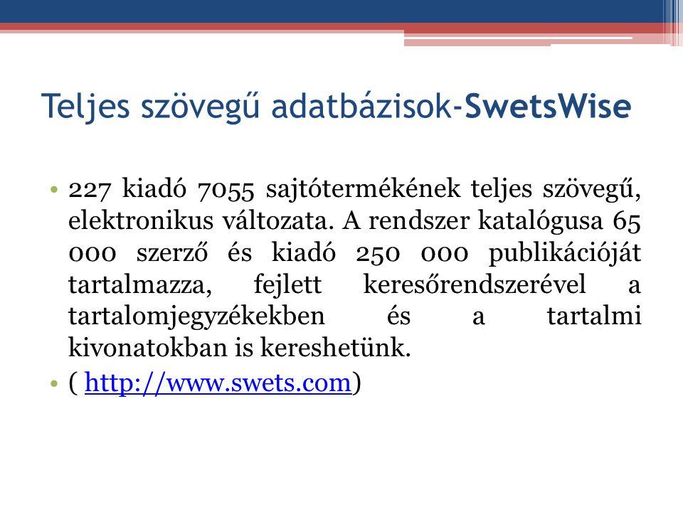 Teljes szövegű adatbázisok-SwetsWise 227 kiadó 7055 sajtótermékének teljes szövegű, elektronikus változata. A rendszer katalógusa 65 000 szerző és kia