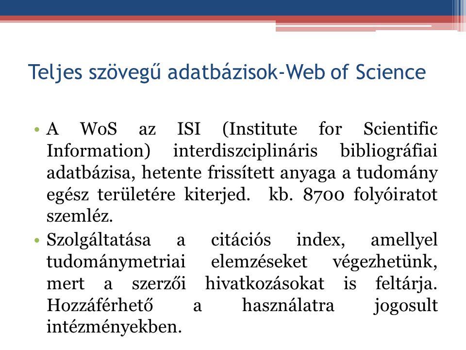Teljes szövegű adatbázisok-Web of Science A WoS az ISI (Institute for Scientific Information) interdiszciplináris bibliográfiai adatbázisa, hetente fr