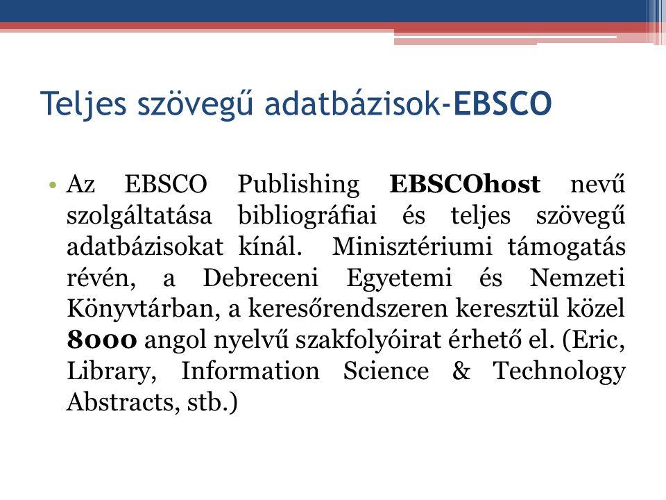 Teljes szövegű adatbázisok-EBSCO Az EBSCO Publishing EBSCOhost nevű szolgáltatása bibliográfiai és teljes szövegű adatbázisokat kínál. Minisztériumi t