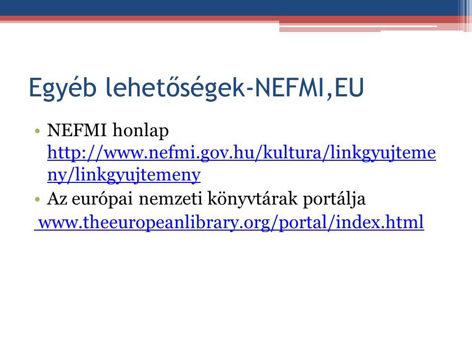 Egyéb lehetőségek-NEFMI,EU NEFMI honlap http://www.nefmi.gov.hu/kultura/linkgyujteme ny/linkgyujtemeny http://www.nefmi.gov.hu/kultura/linkgyujteme ny