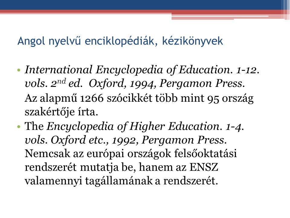 Angol nyelvű enciklopédiák, kézikönyvek International Encyclopedia of Education. 1-12. vols. 2 nd ed. Oxford, 1994, Pergamon Press. Az alapmű 1266 szó