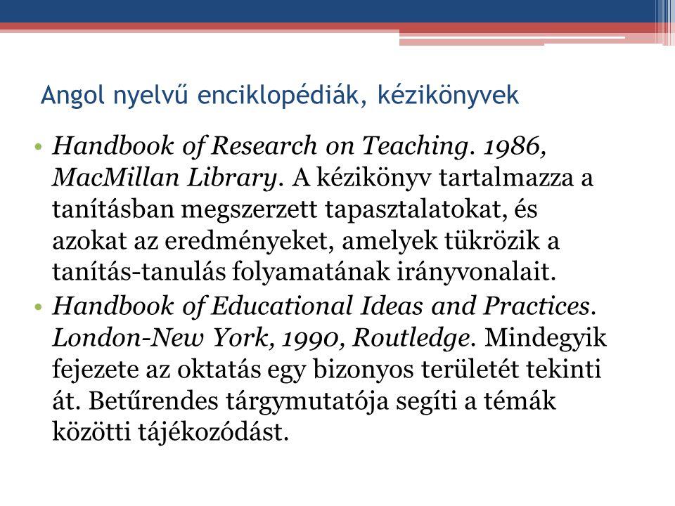 Angol nyelvű enciklopédiák, kézikönyvek Handbook of Research on Teaching. 1986, MacMillan Library. A kézikönyv tartalmazza a tanításban megszerzett ta