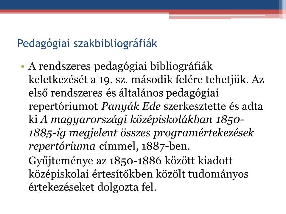 """Pedagógiai szakbibliográfiák Az első magyar nyelvű pedagógiai bibliográfiai kísérlet Beély Fidél nevéhez fűződik, aki Alapnézetek a nevelés és leendő nevelő, s tanítóról (1849) című munkája függelékében közölte a magyar és külföldi pedagógiai munkák """"literaturáját ."""