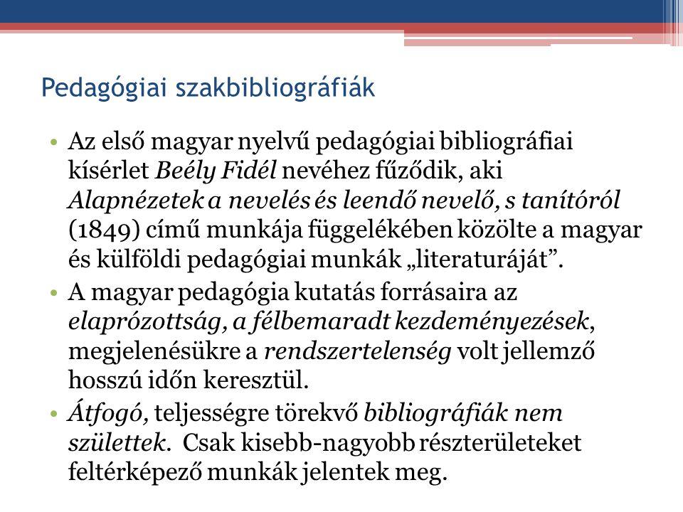Pedagógiai szakbibliográfiák Az első teljes, módszertanilag kidolgozott szakbibliográfia: Hellebrant Árpád: A magyar pedagógiai irodalom, 1905-1924.