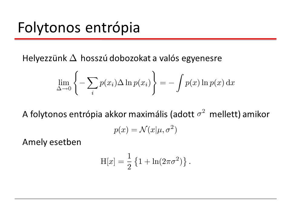 Folytonos entrópia Helyezzünk ¢ hosszú dobozokat a valós egyenesre A folytonos entrópia akkor maximális (adott mellett) amikor Amely esetben