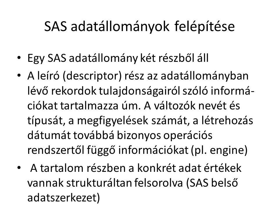 SAS adatállományok felépítése Egy SAS adatállomány két részből áll A leíró (descriptor) rész az adatállományban lévő rekordok tulajdonságairól szóló informá- ciókat tartalmazza úm.