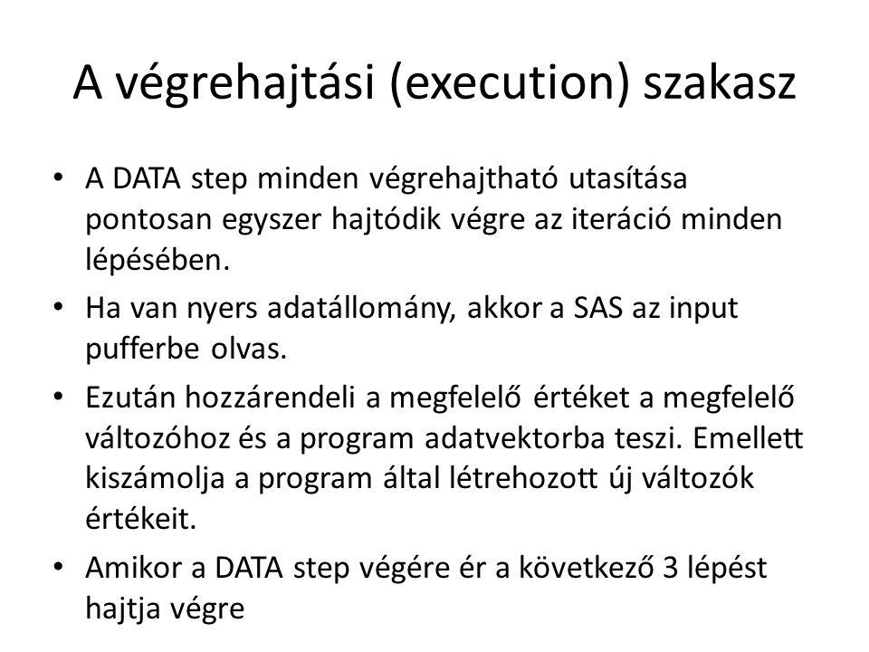 A végrehajtási (execution) szakasz A DATA step minden végrehajtható utasítása pontosan egyszer hajtódik végre az iteráció minden lépésében.