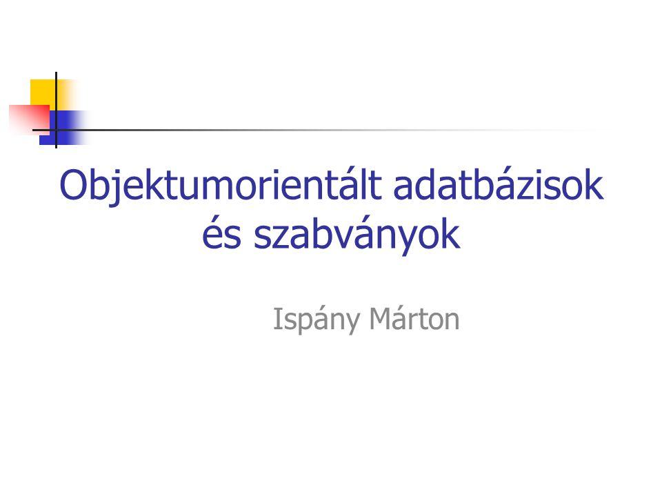 Objektumorientált adatbázisok és szabványok Ispány Márton