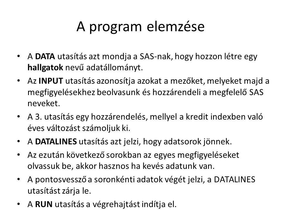 A program elemzése A DATA utasítás azt mondja a SAS-nak, hogy hozzon létre egy hallgatok nevű adatállományt. Az INPUT utasítás azonosítja azokat a mez