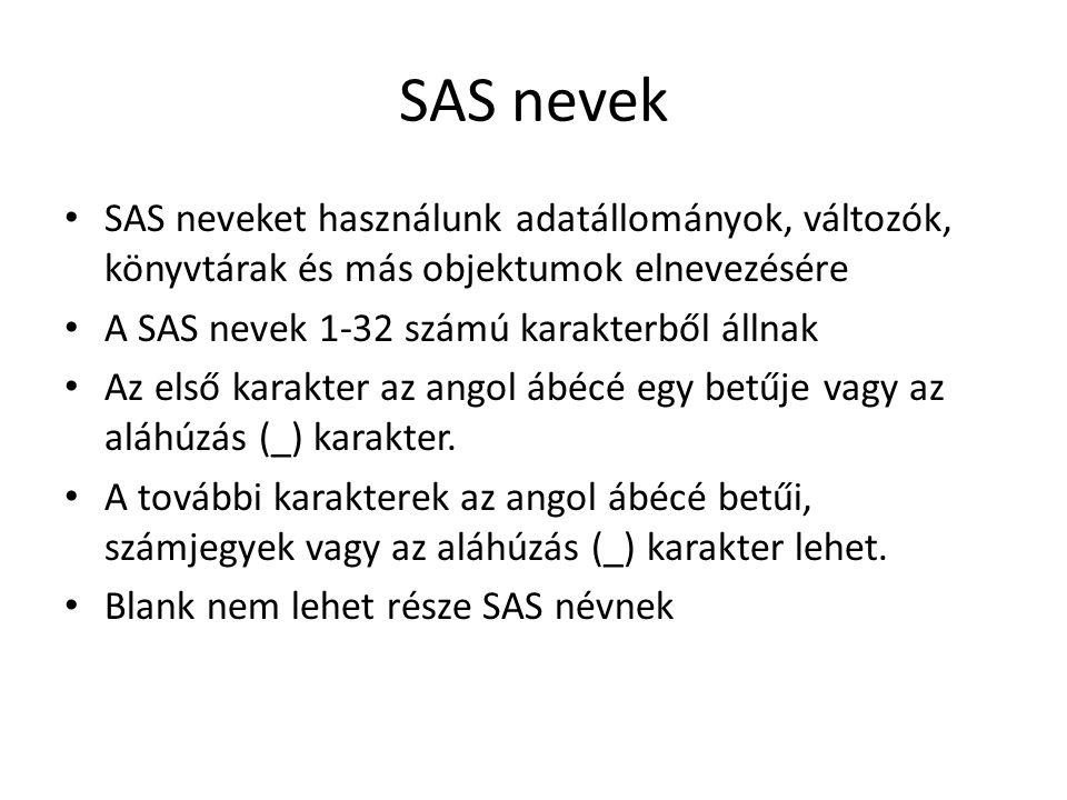 SAS nevek SAS neveket használunk adatállományok, változók, könyvtárak és más objektumok elnevezésére A SAS nevek 1-32 számú karakterből állnak Az első