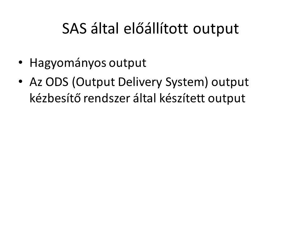 SAS által előállított output Hagyományos output Az ODS (Output Delivery System) output kézbesítő rendszer által készített output