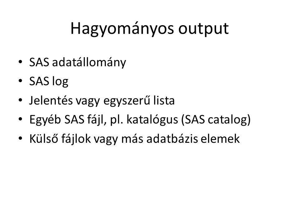 Hagyományos output SAS adatállomány SAS log Jelentés vagy egyszerű lista Egyéb SAS fájl, pl. katalógus (SAS catalog) Külső fájlok vagy más adatbázis e