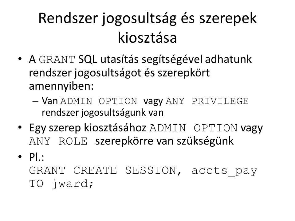 ACL példák Egyetlen szerepkör és hálózati kapcsolat Az ACL fájl: BEGIN DBMS_NETWORK_ACL_ADMIN.CREATE_ACL ( acl => us-example-com- permissions.xml , description => Network connection permission for ACCT_MGR , principal => ACCT_MGR , -- Must be in upper case is_grant => TRUE, privilege => connect ); END; /