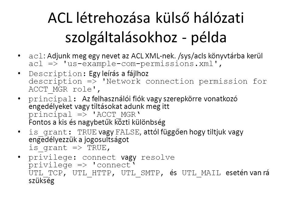 ACL létrehozása külső hálózati szolgáltalásokhoz - példa acl : Adjunk meg egy nevet az ACL XML-nek. /sys/acls könyvtárba kerül acl => 'us-example-com-