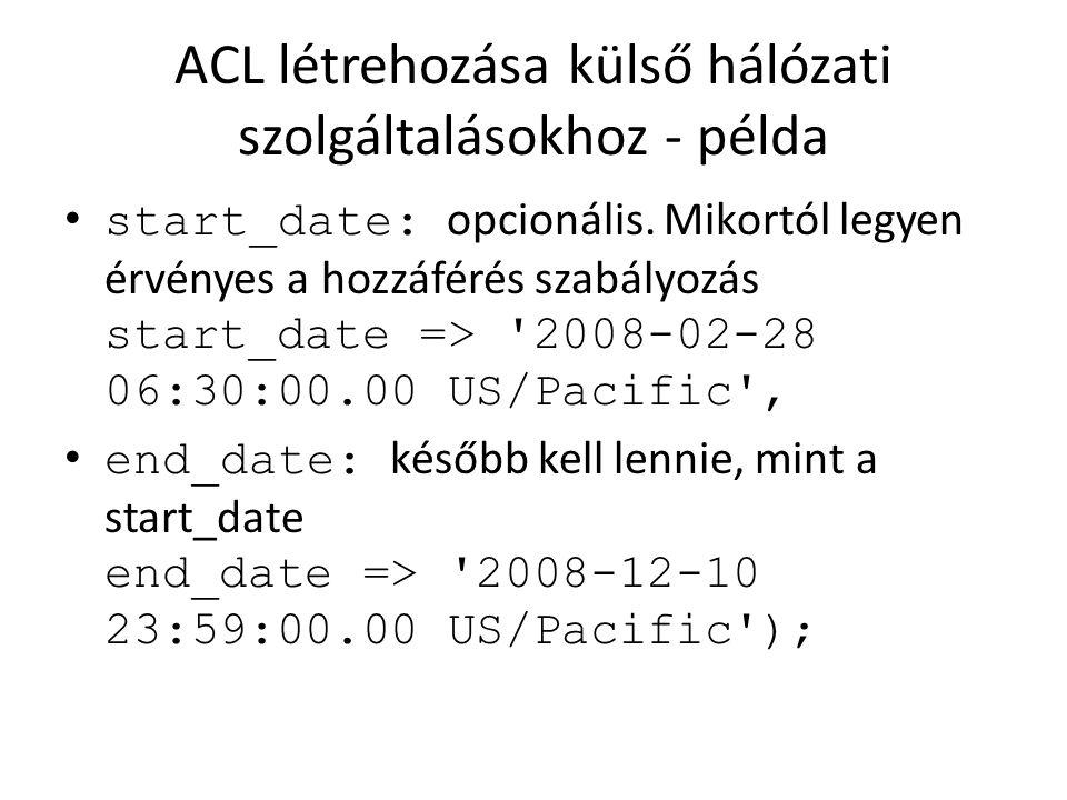 ACL létrehozása külső hálózati szolgáltalásokhoz - példa start_date: opcionális. Mikortól legyen érvényes a hozzáférés szabályozás start_date => '2008