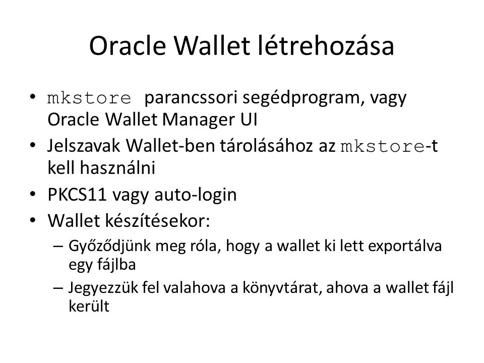 Oracle Wallet létrehozása mkstore parancssori segédprogram, vagy Oracle Wallet Manager UI Jelszavak Wallet-ben tárolásához az mkstore -t kell használn