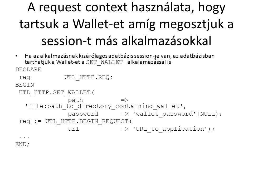 A request context használata, hogy tartsuk a Wallet-et amíg megosztjuk a session-t más alkalmazásokkal Ha az alkalmazásnak kizárólagos adatbázis sessi