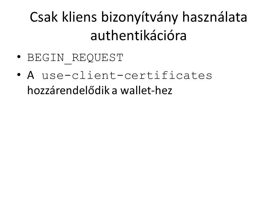 Csak kliens bizonyítvány használata authentikációra BEGIN_REQUEST A use-client-certificates hozzárendelődik a wallet-hez