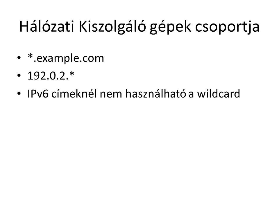 Hálózati Kiszolgáló gépek csoportja *.example.com 192.0.2.* IPv6 címeknél nem használható a wildcard