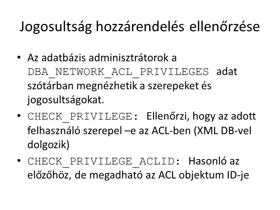 Jogosultság hozzárendelés ellenőrzése Az adatbázis adminisztrátorok a DBA_NETWORK_ACL_PRIVILEGES adat szótárban megnézhetik a szerepeket és jogosultsá