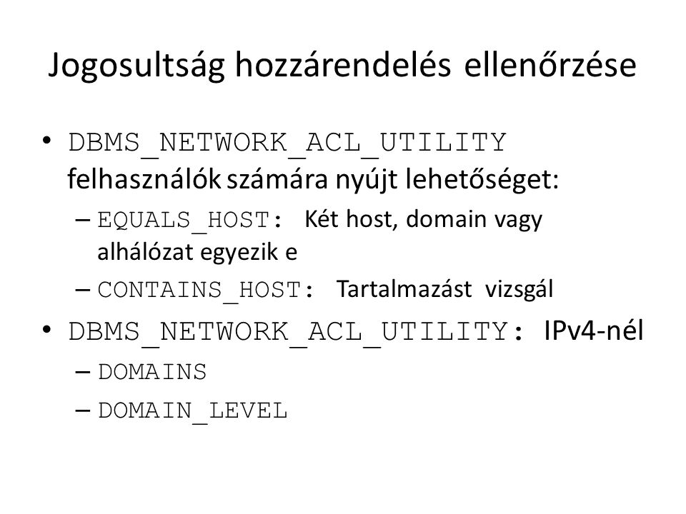 Jogosultság hozzárendelés ellenőrzése DBMS_NETWORK_ACL_UTILITY felhasználók számára nyújt lehetőséget: – EQUALS_HOST: Két host, domain vagy alhálózat