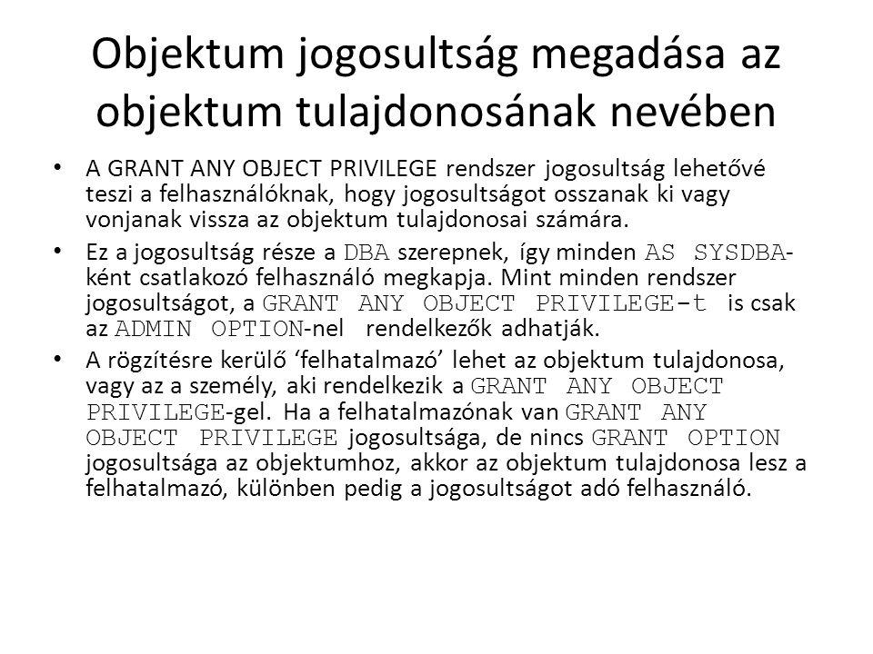 Kaszkádolás rendszer jogosultságok visszavonása esetén Nincsen kaszkádolás az olyan rendszer jogosultságok visszavonása esetén, amik DDL-hez kapcsolódnak, akkor sem ha ADMIN OPTION- nel lettek megadva Pl.