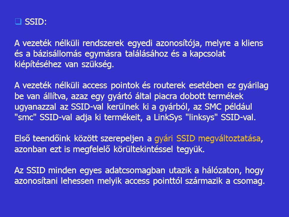 SSID: A vezeték nélküli rendszerek egyedi azonosítója, melyre a kliens és a bázisállomás egymásra találásához és a kapcsolat kiépítéséhez van szükség.