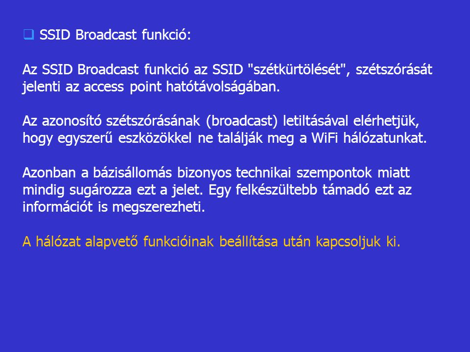  SSID Broadcast funkció: Az SSID Broadcast funkció az SSID szétkürtölését , szétszórását jelenti az access point hatótávolságában.
