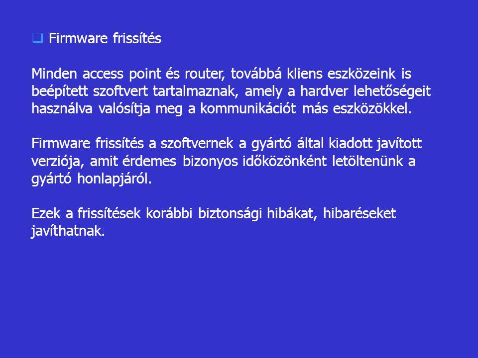  Firmware frissítés Minden access point és router, továbbá kliens eszközeink is beépített szoftvert tartalmaznak, amely a hardver lehetőségeit használva valósítja meg a kommunikációt más eszközökkel.