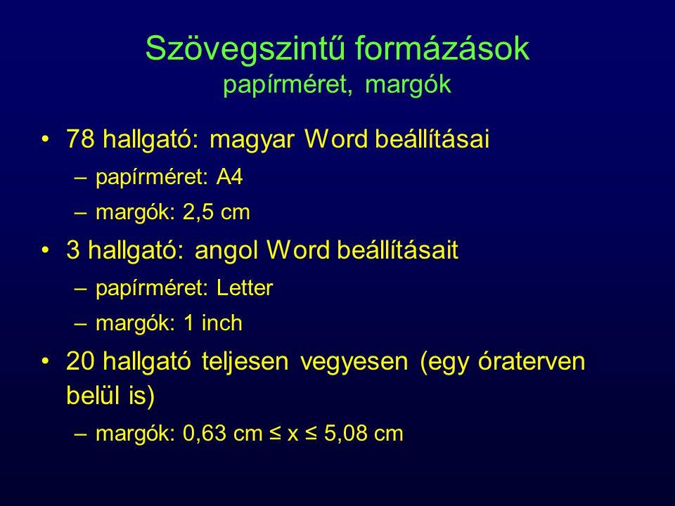 Szövegszintű formázások papírméret, margók 78 hallgató: magyar Word beállításai –papírméret: A4 –margók: 2,5 cm 3 hallgató: angol Word beállításait –p