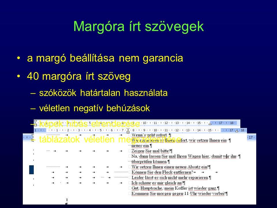 Margóra írt szövegek a margó beállítása nem garancia 40 margóra írt szöveg –szóközök határtalan használata –véletlen negatív behúzások –képek hibás el