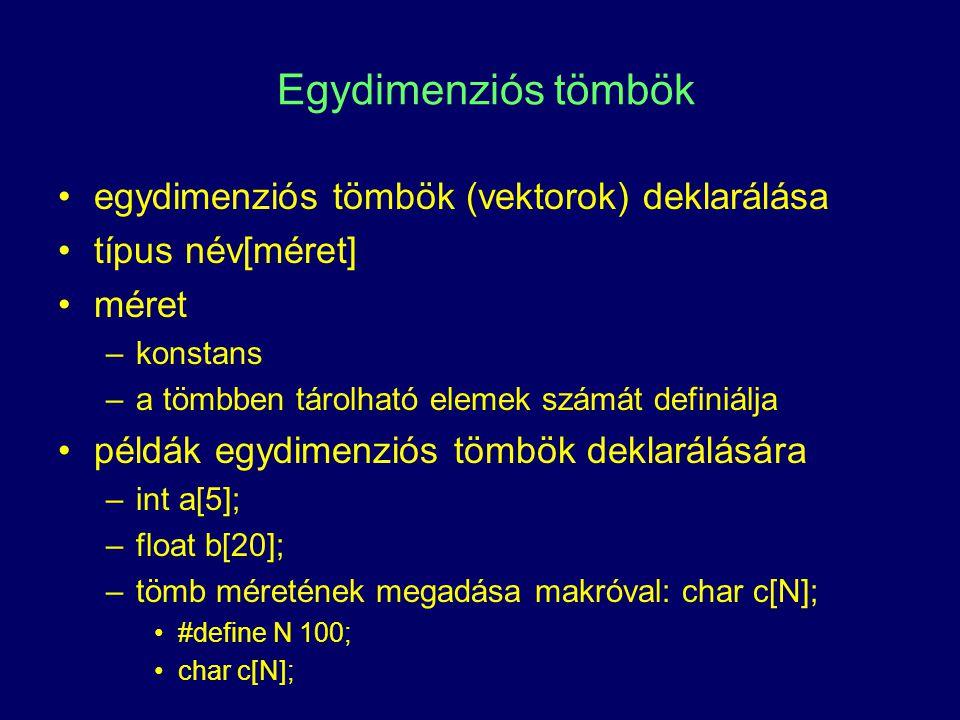 Tömbök a tömb elemei azonos típusúak tömb elemeinek indexelése –0-tól (méret − 1)-ig hivatkozás tömb elemre –pl.: a[0], b[5] 0a[0] 1a[1] 4a[2] 9a[3] 16a[4] int a[5]tömb dekl.