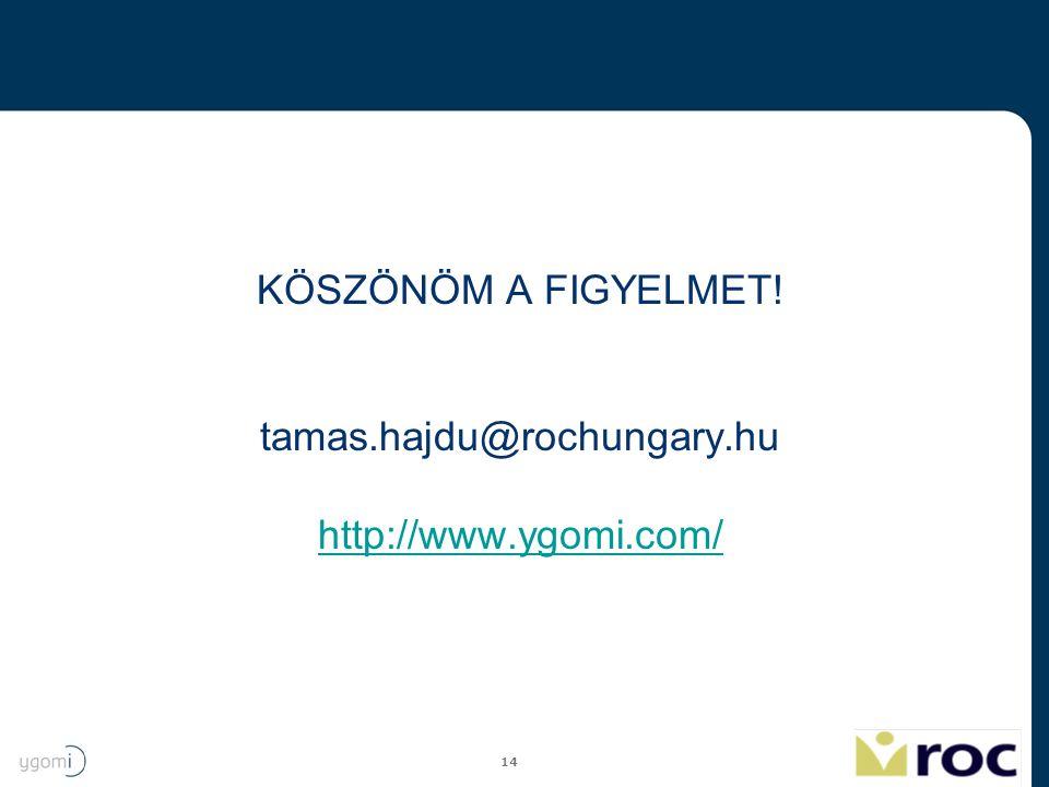 14 KÖSZÖNÖM A FIGYELMET! tamas.hajdu@rochungary.hu http://www.ygomi.com/