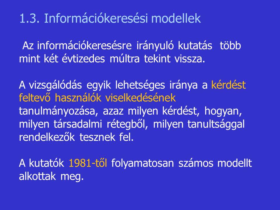 1.3. Információkeresési modellek Az információkeresésre irányuló kutatás több mint két évtizedes múltra tekint vissza. A vizsgálódás egyik lehetséges