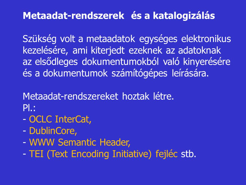 Metaadat-rendszerek és a katalogizálás Szükség volt a metaadatok egységes elektronikus kezelésére, ami kiterjedt ezeknek az adatoknak az elsődleges do