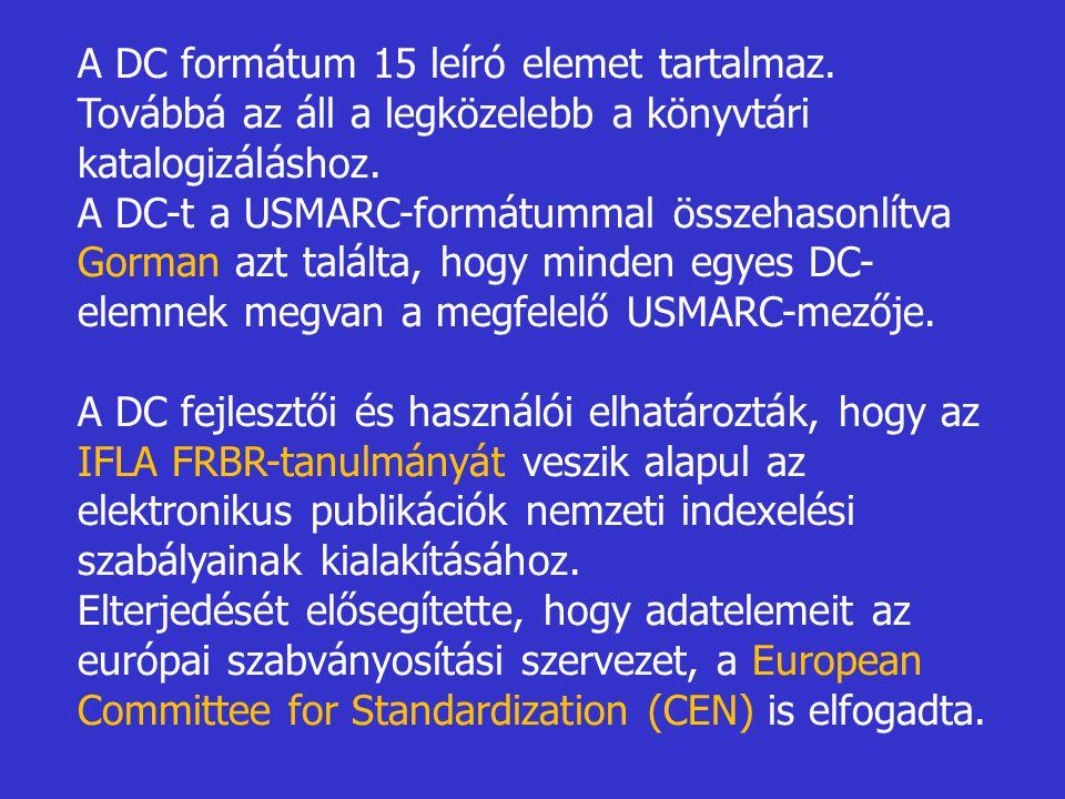 A DC formátum 15 leíró elemet tartalmaz. Továbbá az áll a legközelebb a könyvtári katalogizáláshoz. A DC-t a USMARC-formátummal összehasonlítva Gorman