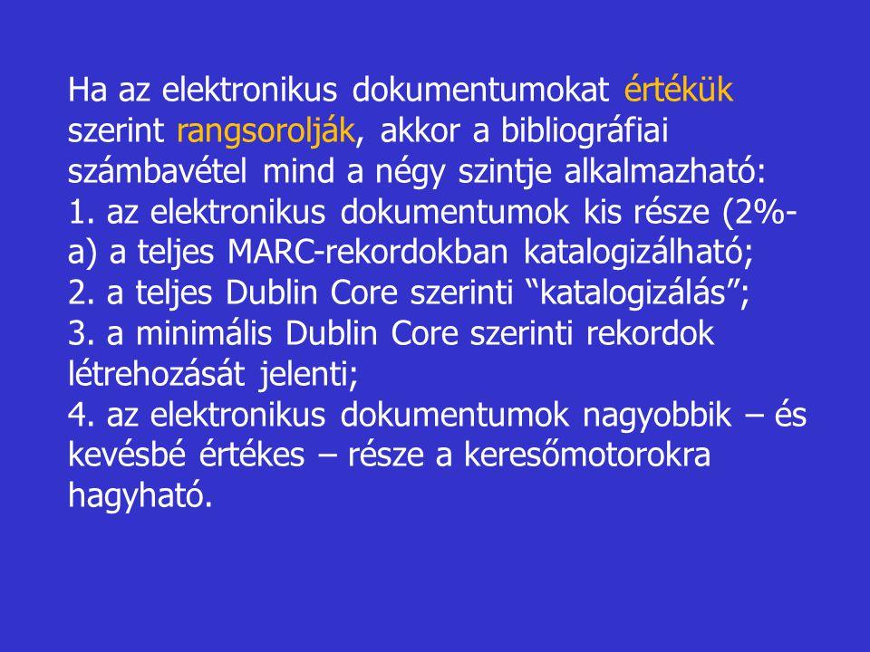Ha az elektronikus dokumentumokat értékük szerint rangsorolják, akkor a bibliográfiai számbavétel mind a négy szintje alkalmazható: 1. az elektronikus
