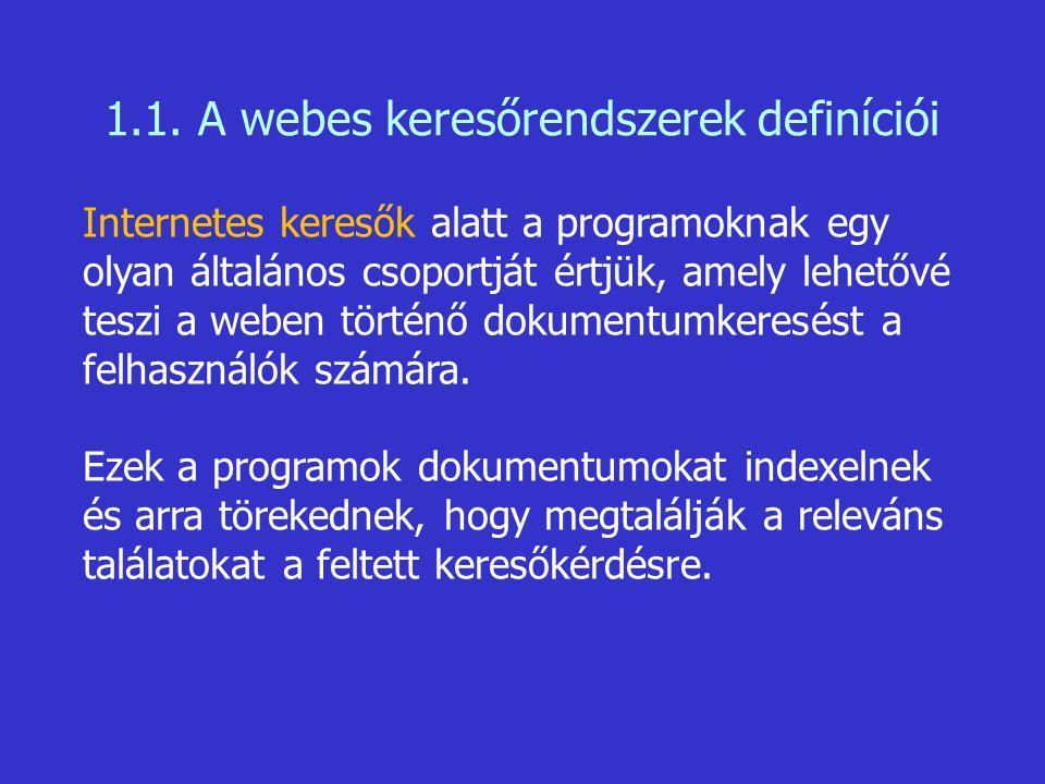 1.1. A webes keresőrendszerek definíciói Internetes keresők alatt a programoknak egy olyan általános csoportját értjük, amely lehetővé teszi a weben t