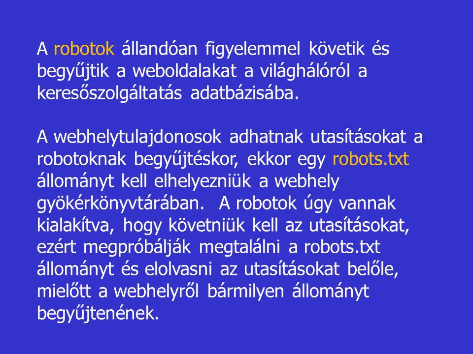 A robotok állandóan figyelemmel követik és begyűjtik a weboldalakat a világhálóról a keresőszolgáltatás adatbázisába. A webhelytulajdonosok adhatnak u