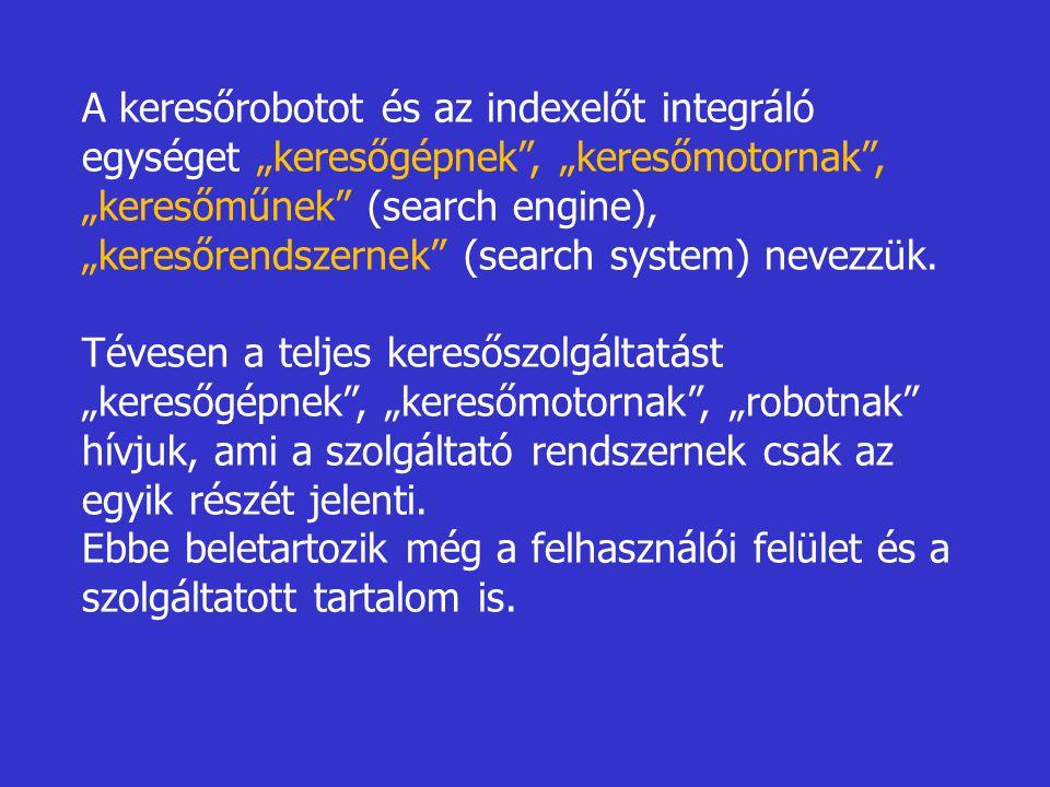 """A keresőrobotot és az indexelőt integráló egységet """"keresőgépnek"""", """"keresőmotornak"""", """"keresőműnek"""" (search engine), """"keresőrendszernek"""" (search system"""