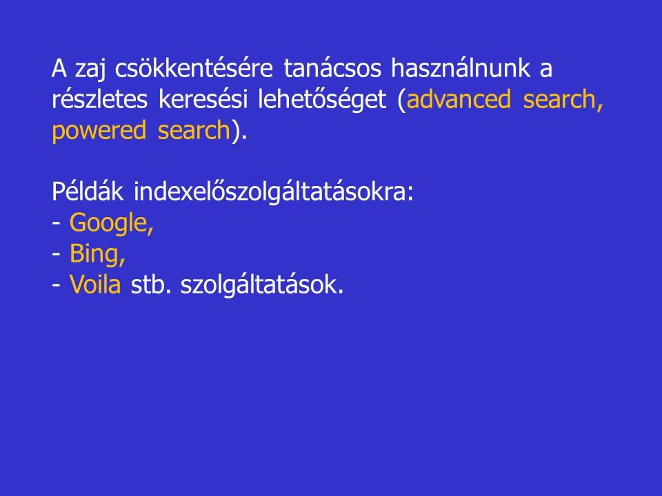 A zaj csökkentésére tanácsos használnunk a részletes keresési lehetőséget (advanced search, powered search).