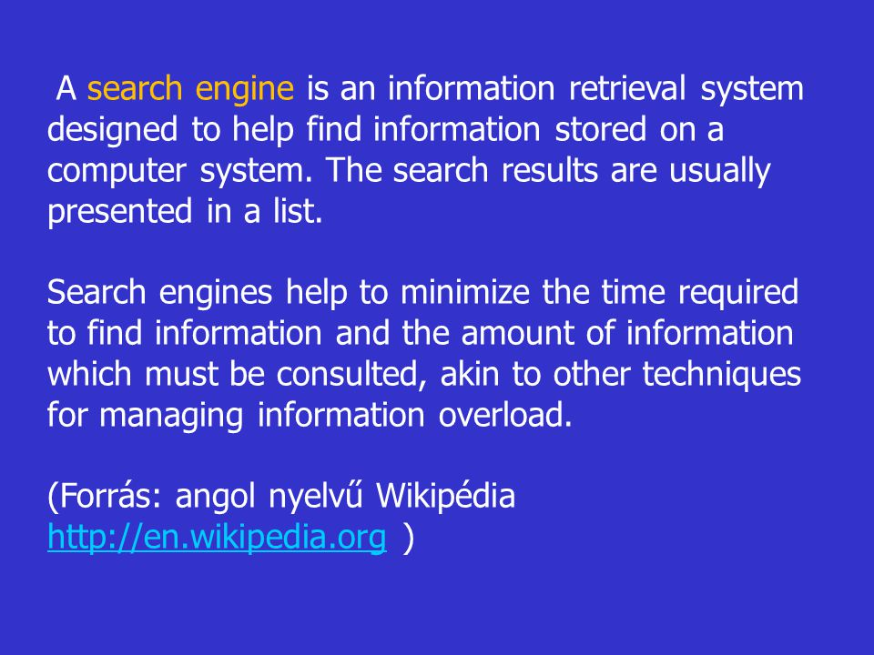 A search engine is an information retrieval system designed to help find information stored on a computer system. The search results are usually prese
