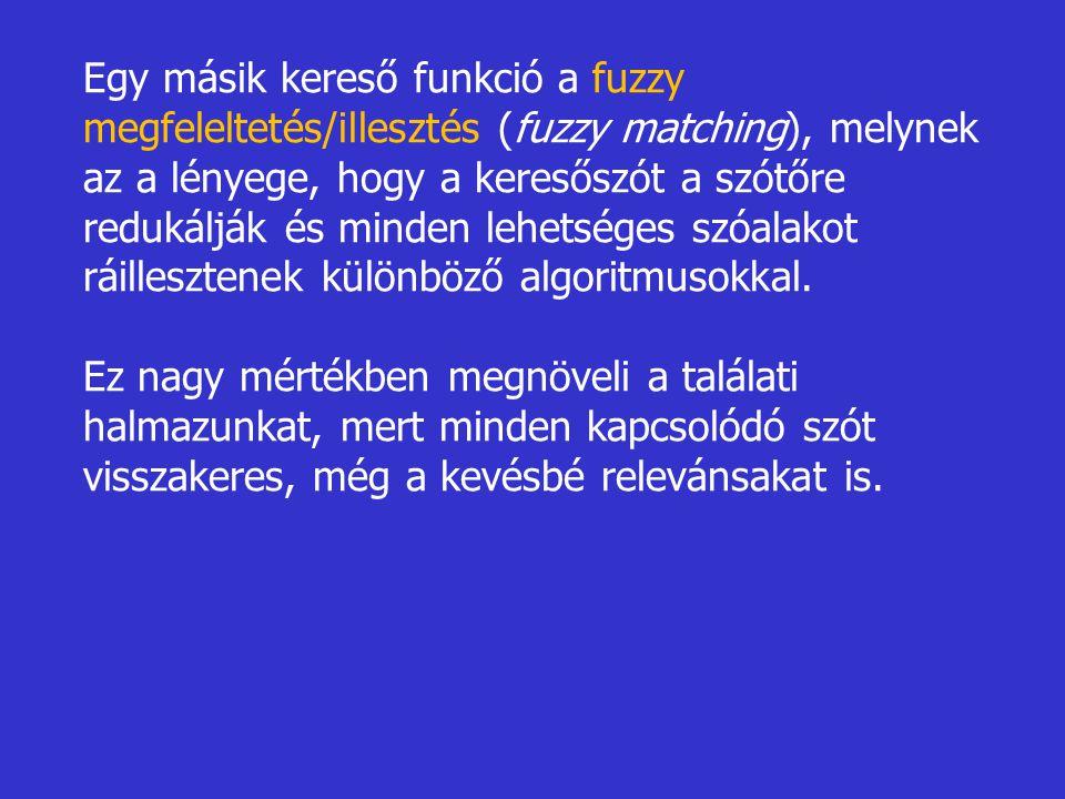 Egy másik kereső funkció a fuzzy megfeleltetés/illesztés (fuzzy matching), melynek az a lényege, hogy a keresőszót a szótőre redukálják és minden lehe