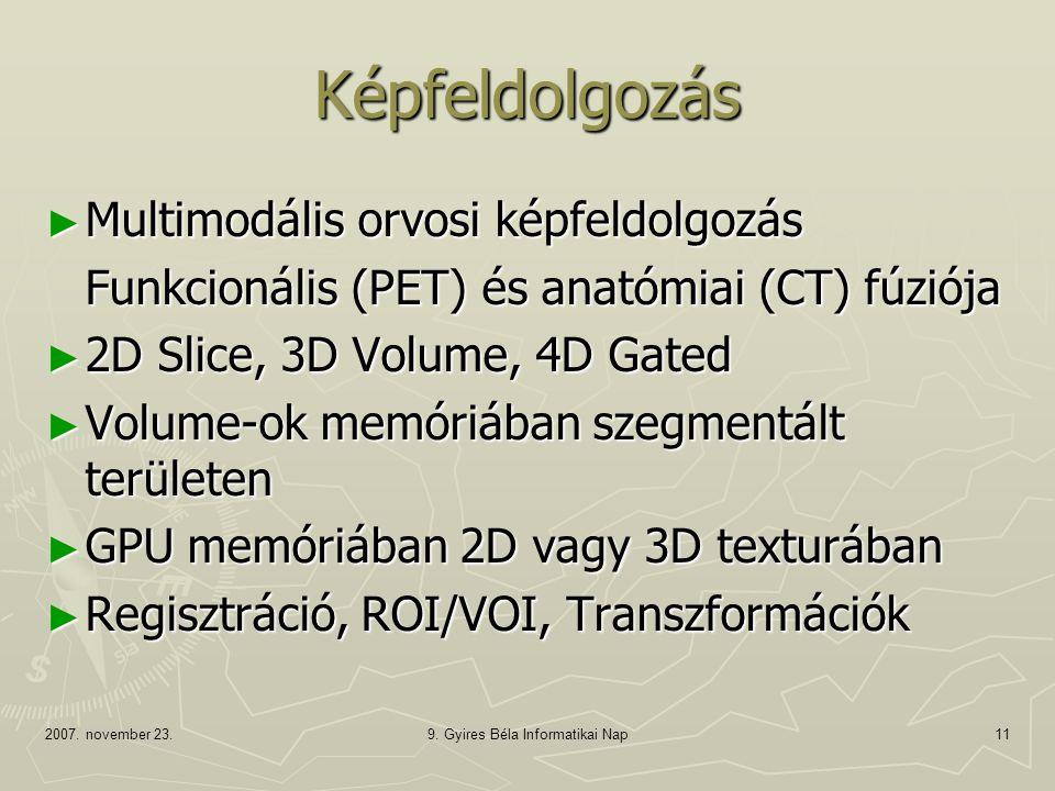 2007. november 23.9. Gyires Béla Informatikai Nap11 Képfeldolgozás ► Multimodális orvosi képfeldolgozás Funkcionális (PET) és anatómiai (CT) fúziója ►