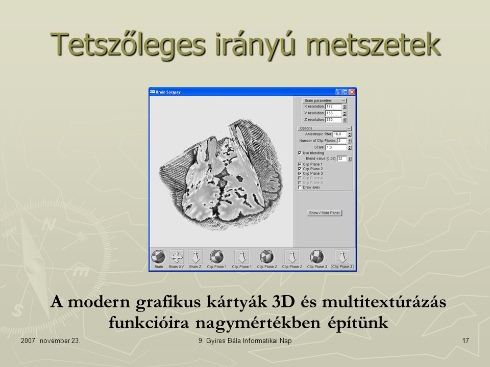 2007. november 23.9. Gyires Béla Informatikai Nap17 Tetszőleges irányú metszetek A modern grafikus kártyák 3D és multitextúrázás funkcióira nagymérték