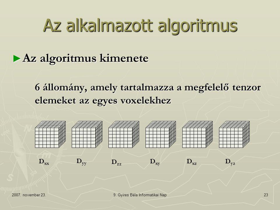2007. november 23.9. Gyires Béla Informatikai Nap23 Az alkalmazott algoritmus ► Az algoritmus kimenete 6 állomány, amely tartalmazza a megfelelő tenzo