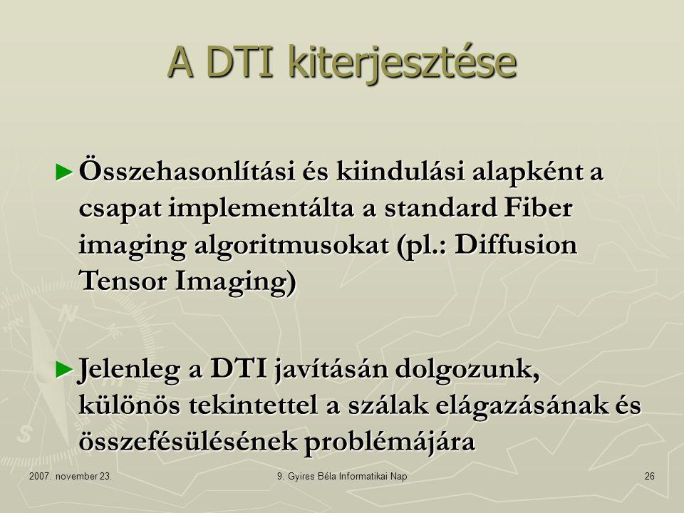 2007. november 23.9. Gyires Béla Informatikai Nap26 A DTI kiterjesztése ► Összehasonlítási és kiindulási alapként a csapat implementálta a standard Fi