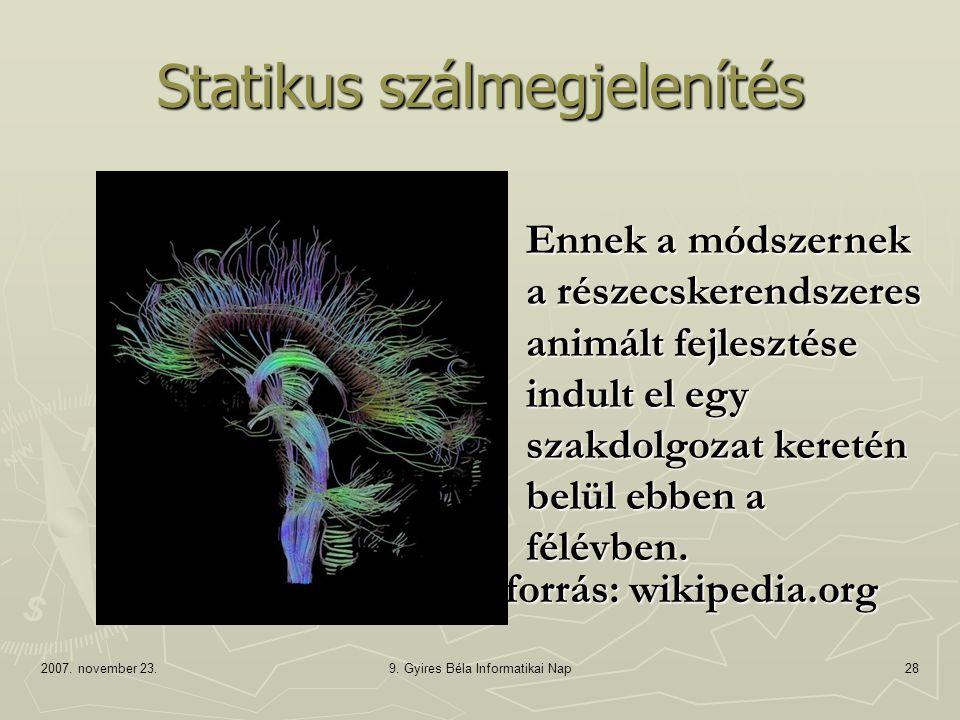 2007. november 23.9. Gyires Béla Informatikai Nap28 Statikus szálmegjelenítés forrás: wikipedia.org Ennek a módszernek a részecskerendszeres animált f